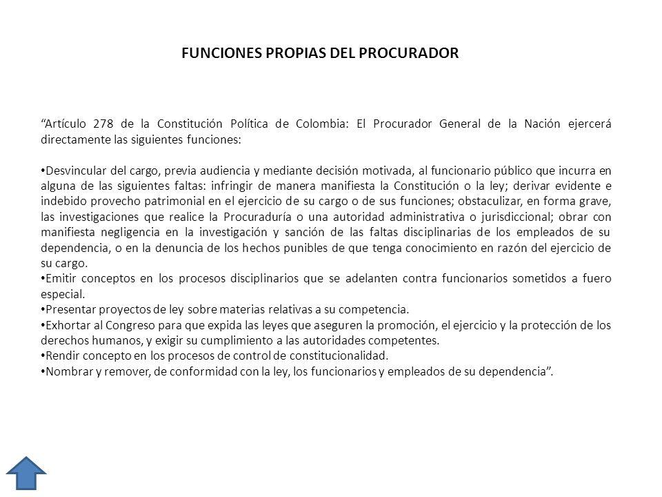 Artículo 278 de la Constitución Política de Colombia: El Procurador General de la Nación ejercerá directamente las siguientes funciones: Desvincular d