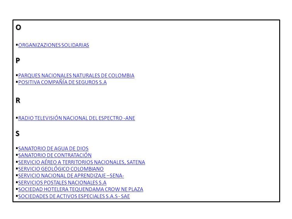 O ORGANIZAZIONES SOLIDARIAS P PARQUES NACIONALES NATURALES DE COLOMBIA POSITIVA COMPAÑÍA DE SEGUROS S.A R RADIO TELEVISIÓN NACIONAL DEL ESPECTRO -ANE