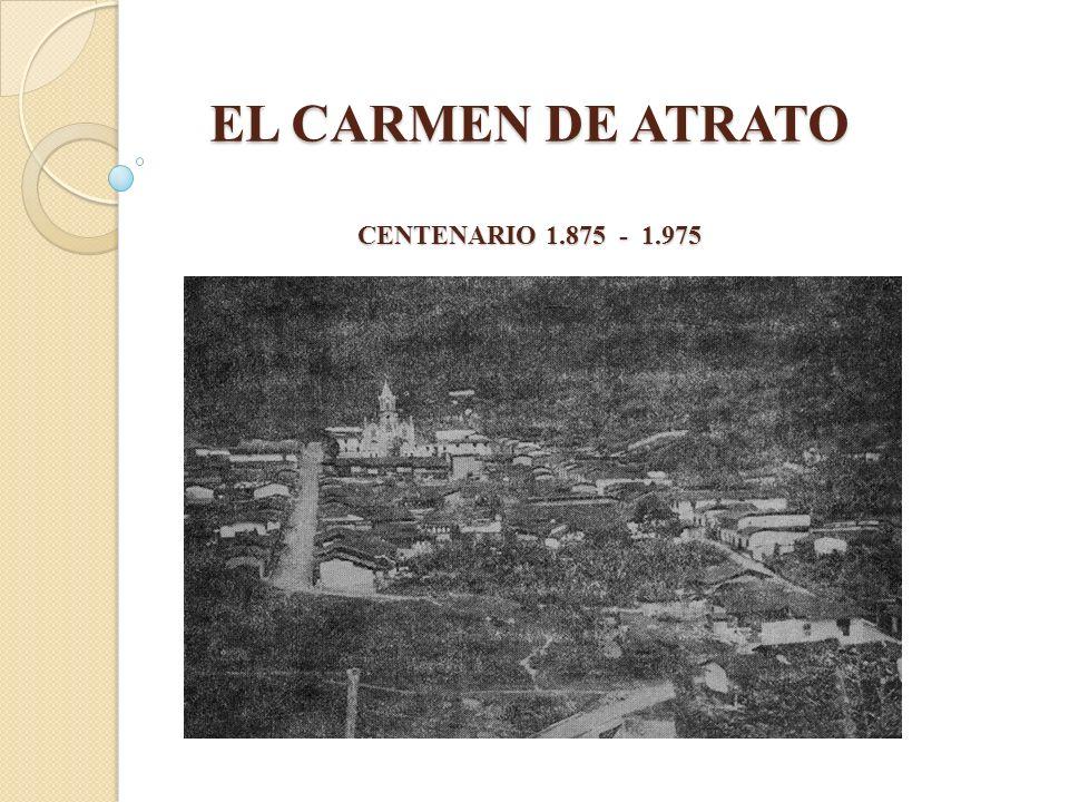 RESUMEN MONOGRAFICO DE EL CARMEN El Municipio de El Carmen de Atrato está ubi- cado sobre la cordillera occidental y encierra en sus 791 kilómetros cuadrados de superficie, tierras feraces de clima frío, templado y cálido.