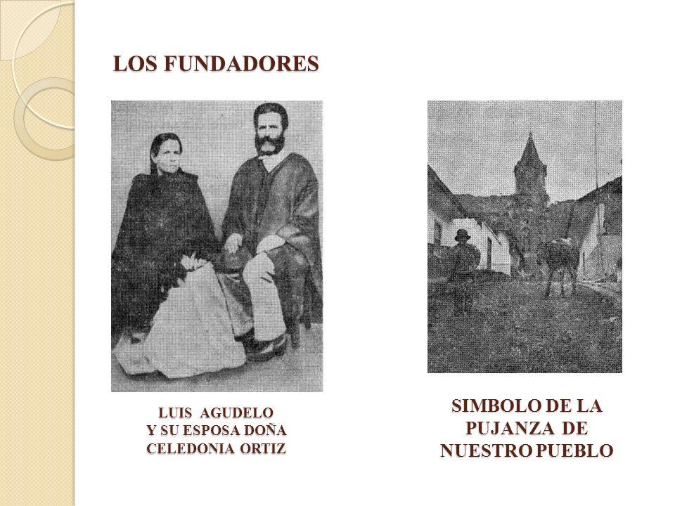 LOS FUNDADORES SIMBOLO DE LA PUJANZA DE NUESTRO PUEBLO LUIS AGUDELO Y SU ESPOSA DOÑA CELEDONIA ORTIZ