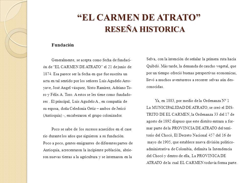 EL CARMEN DE ATRATO RESEÑA HISTORICA Fundación Generalmente, se acepta como fecha de fundaci- ón de EL CARMEN DE ATRATO el 21 de junio de 1874. Esa pa
