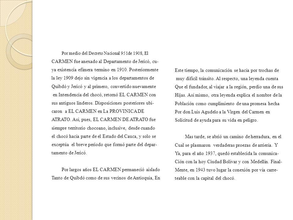 ORDENANZA Nº 1: CREACION DE LA MUNICIPALIDAD DE ATRATO El siguiente es el texto de la ordenaza, por medio de la cual se crea un nuevo Distrito, el DISTRITO DE EL CARMEN: (se toma la parte pertinente de la orde- nanza).