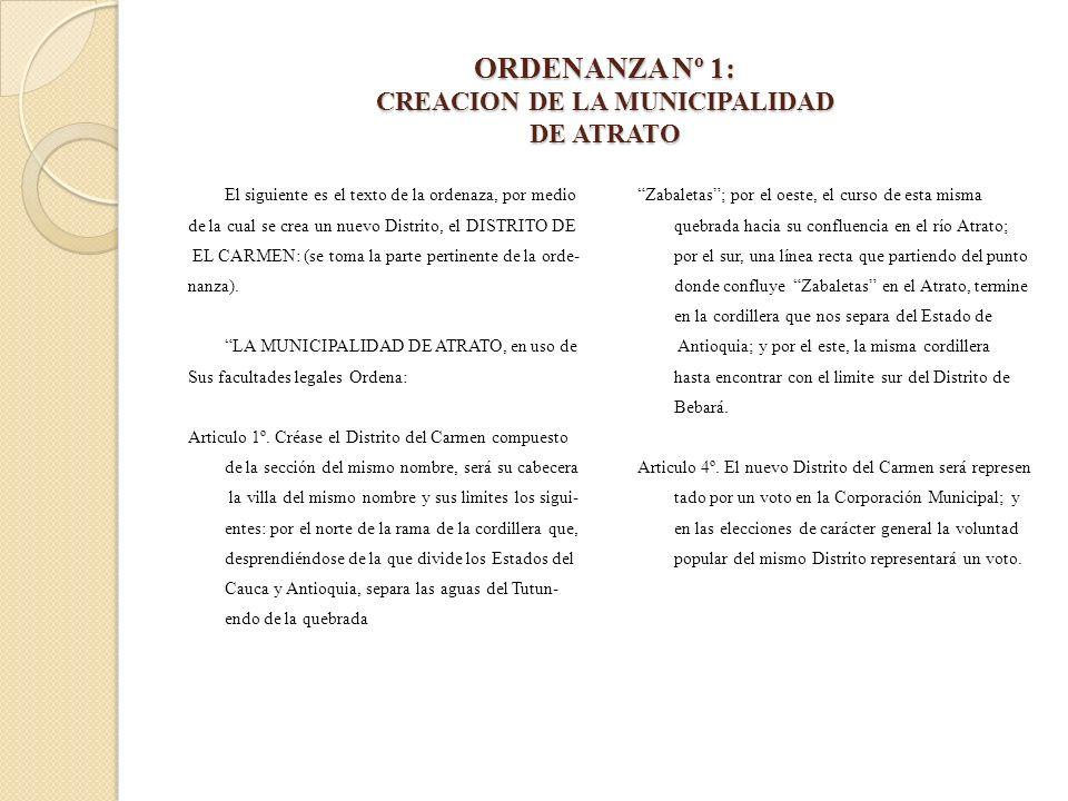 ORDENANZA Nº 1: CREACION DE LA MUNICIPALIDAD DE ATRATO El siguiente es el texto de la ordenaza, por medio de la cual se crea un nuevo Distrito, el DIS