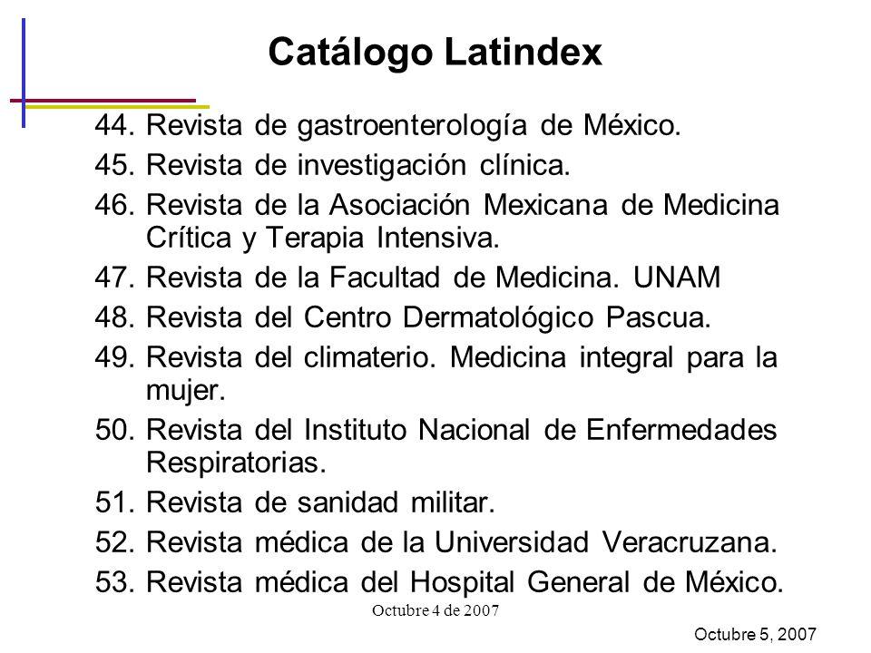 Octubre 4 de 2007 Catálogo Latindex 44.Revista de gastroenterología de México.