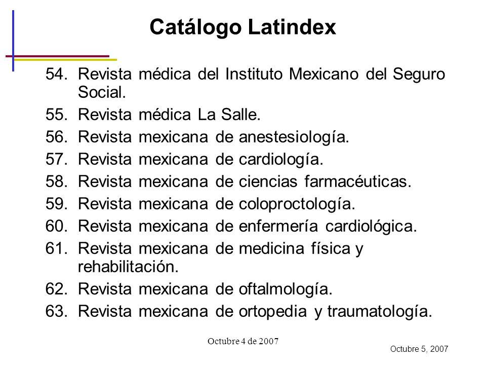 Octubre 4 de 2007 Catálogo Latindex 54.Revista médica del Instituto Mexicano del Seguro Social.