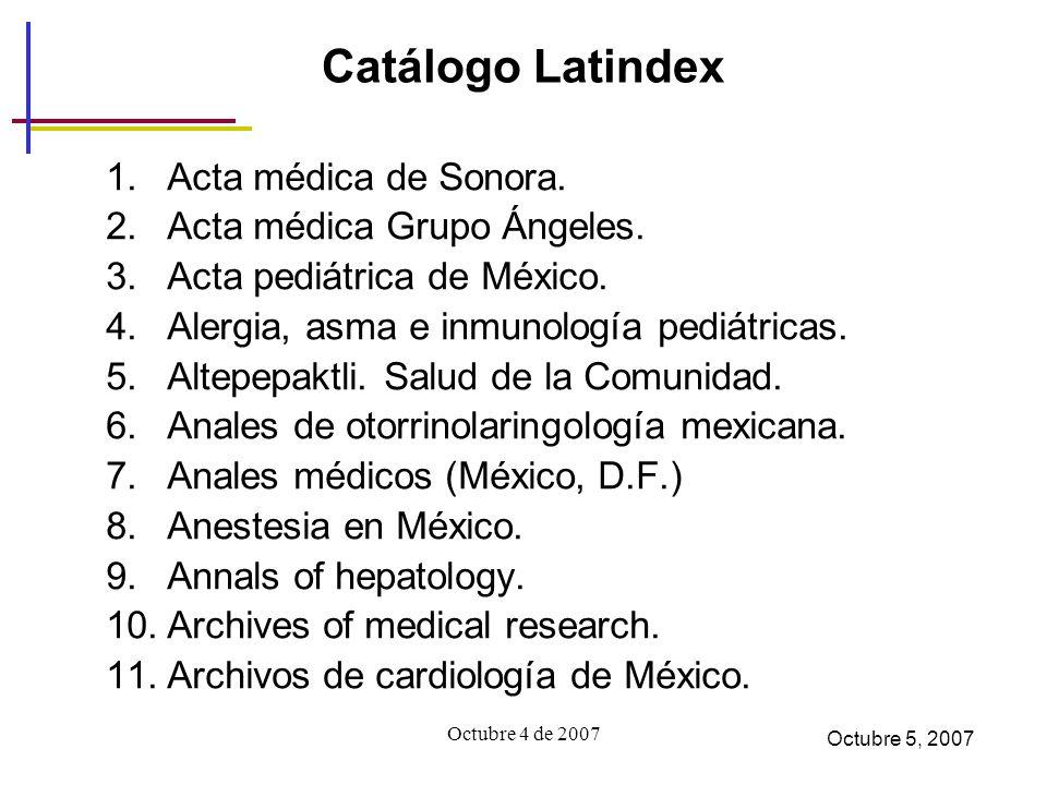 Octubre 4 de 2007 Catálogo Latindex 1.Acta médica de Sonora.
