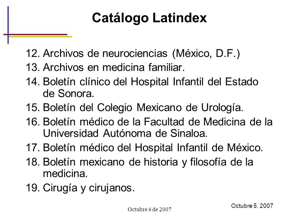 Octubre 4 de 2007 Catálogo Latindex 12.Archivos de neurociencias (México, D.F.) 13.Archivos en medicina familiar.