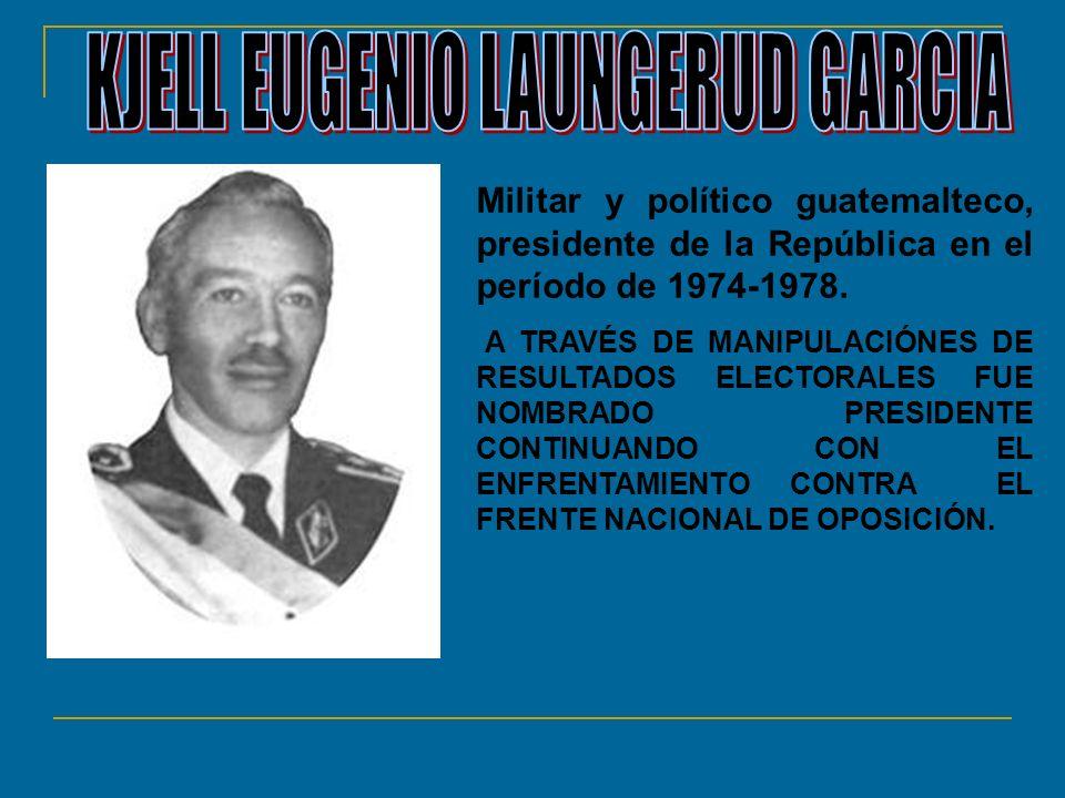 Militar y político guatemalteco, presidente de la República en el período de 1974-1978. A TRAVÉS DE MANIPULACIÓNES DE RESULTADOS ELECTORALES FUE NOMBR