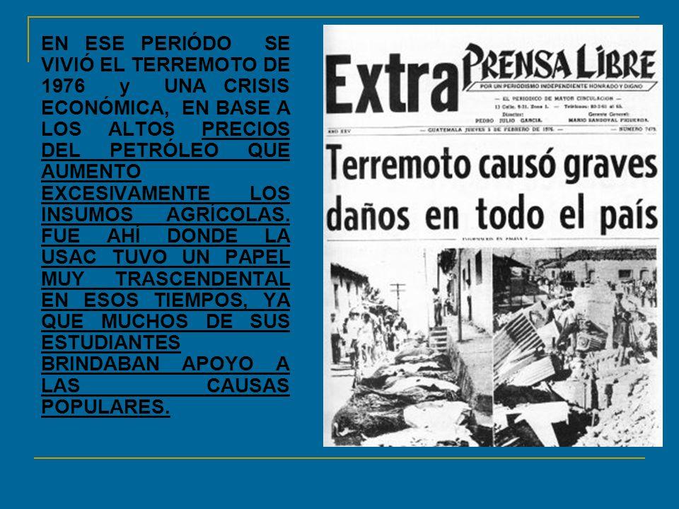 EN ESE PERIÓDO SE VIVIÓ EL TERREMOTO DE 1976 y UNA CRISIS ECONÓMICA, EN BASE A LOS ALTOS PRECIOS DEL PETRÓLEO QUE AUMENTO EXCESIVAMENTE LOS INSUMOS AG