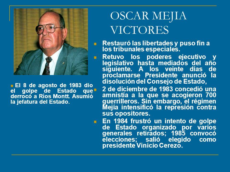 OSCAR MEJIA VICTORES Restauró las libertades y puso fin a los tribunales especiales. Retuvo los poderes ejecutivo y legislativo hasta mediados del año