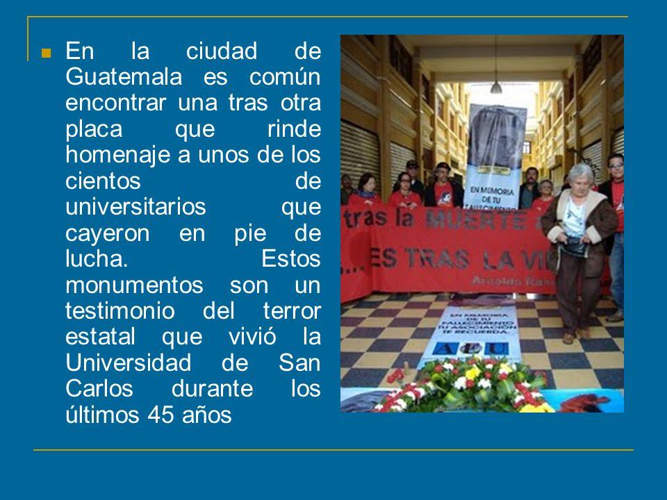 En la ciudad de Guatemala es común encontrar una tras otra placa que rinde homenaje a unos de los cientos de universitarios que cayeron en pie de luch