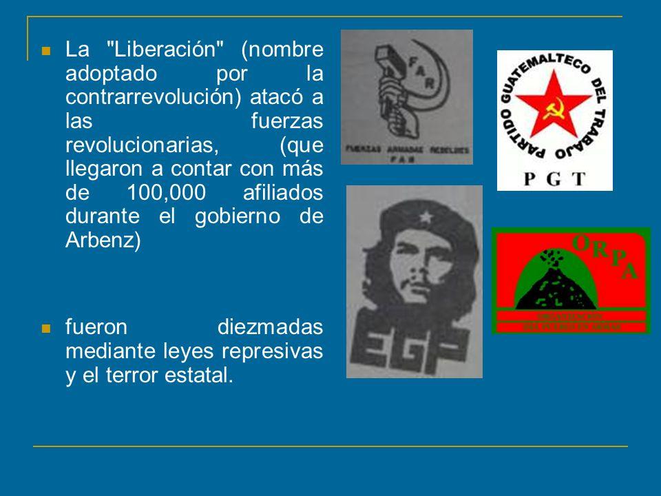 La Liberación (nombre adoptado por la contrarrevolución) atacó a las fuerzas revolucionarias, (que llegaron a contar con más de 100,000 afiliados durante el gobierno de Arbenz) fueron diezmadas mediante leyes represivas y el terror estatal.