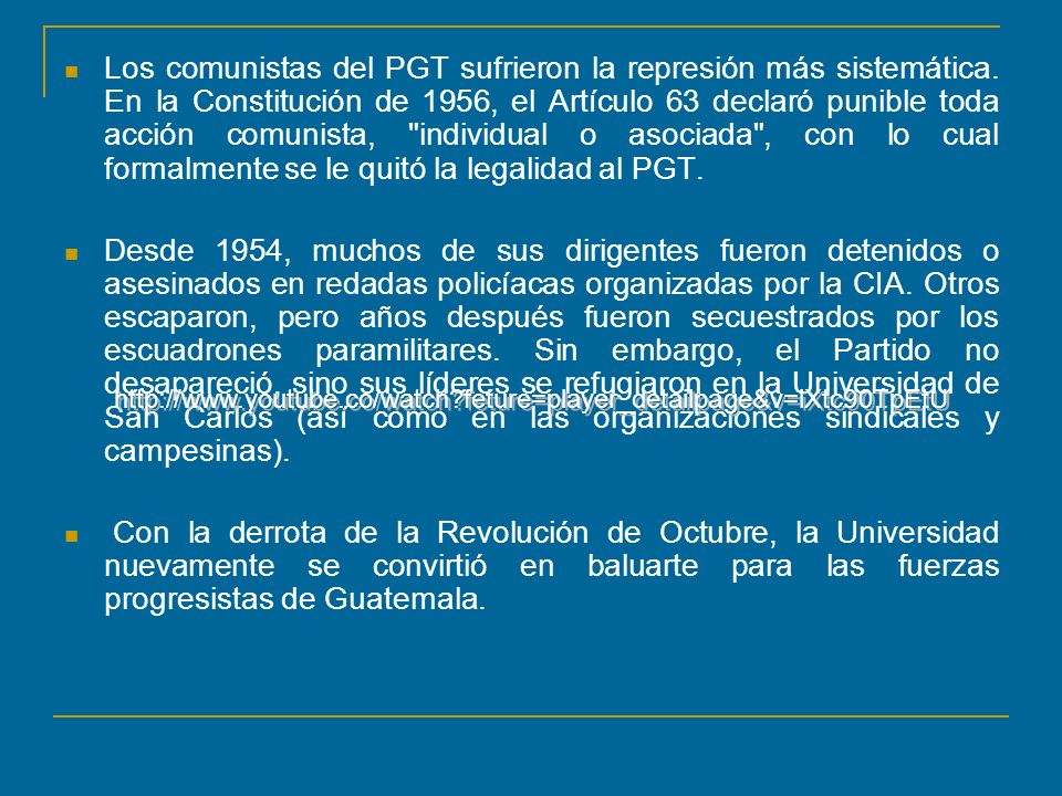 Los comunistas del PGT sufrieron la represión más sistemática. En la Constitución de 1956, el Artículo 63 declaró punible toda acción comunista,