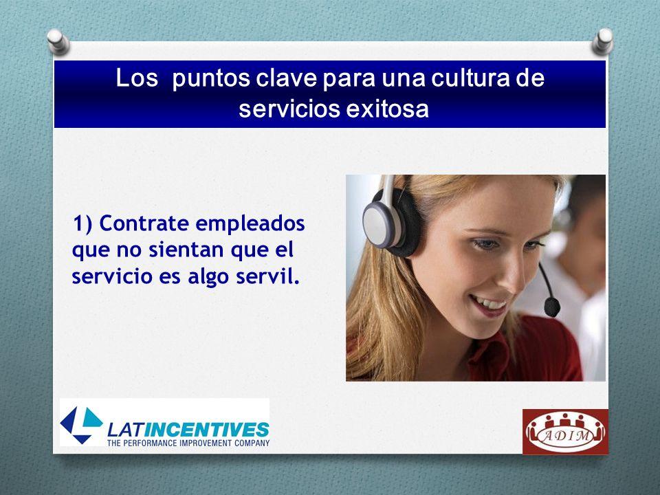 1) Contrate empleados que no sientan que el servicio es algo servil. Los puntos clave para una cultura de servicios exitosa