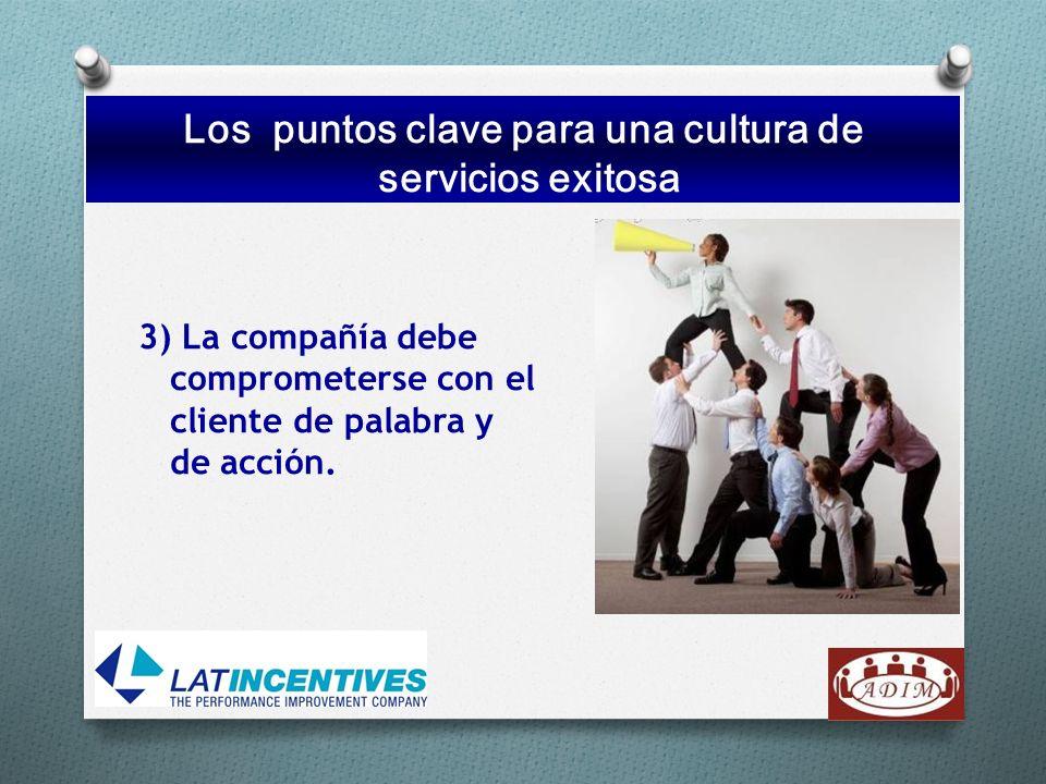 3) La compañía debe comprometerse con el cliente de palabra y de acción. Los puntos clave para una cultura de servicios exitosa