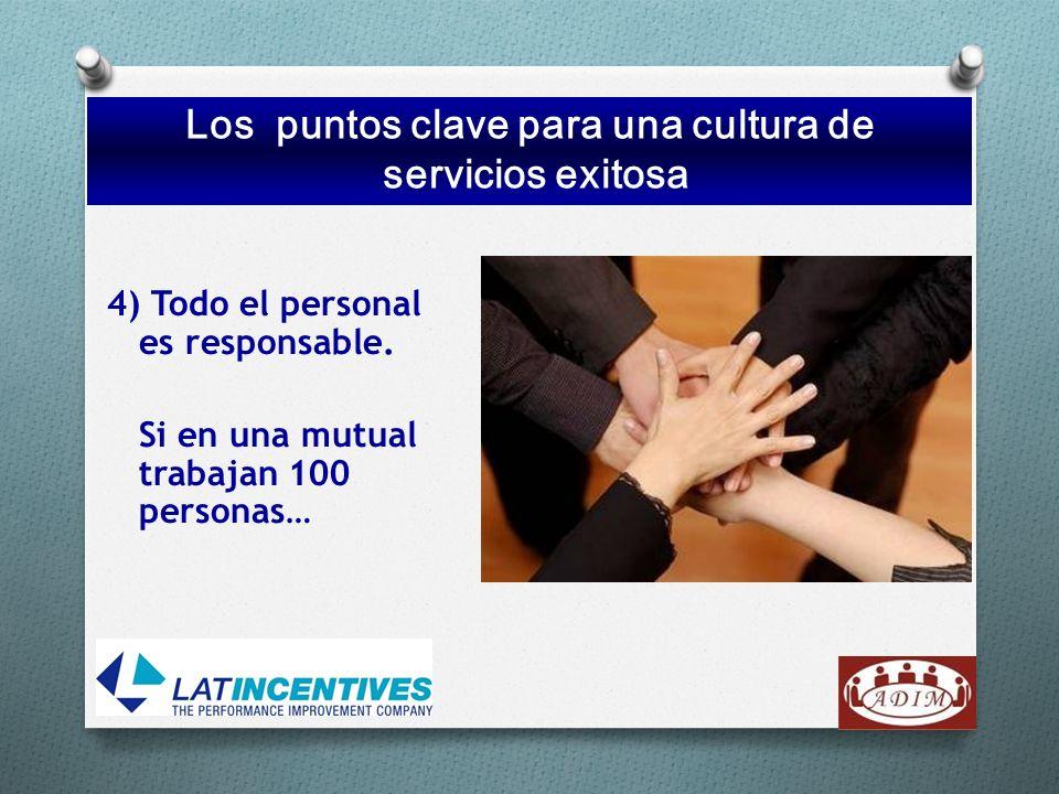 4) Todo el personal es responsable. Si en una mutual trabajan 100 personas… Los 10 puntos clave para una cultura de serviciosexitosa Los puntos clave