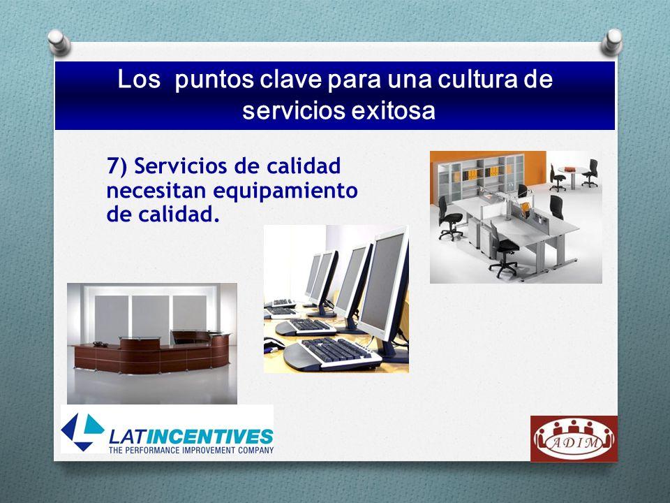 7) Servicios de calidad necesitan equipamiento de calidad. xitosa Los puntos clave para una cultura de servicios exitosa