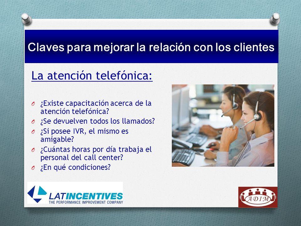 La atención telefónica: O ¿Existe capacitación acerca de la atención telefónica? O ¿Se devuelven todos los llamados? O ¿Si posee IVR, el mismo es amig
