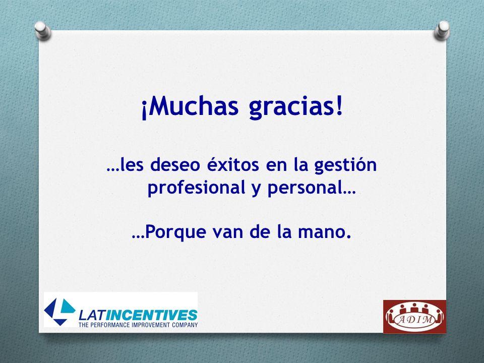 ¡Muchas gracias! …les deseo éxitos en la gestión profesional y personal… …Porque van de la mano.