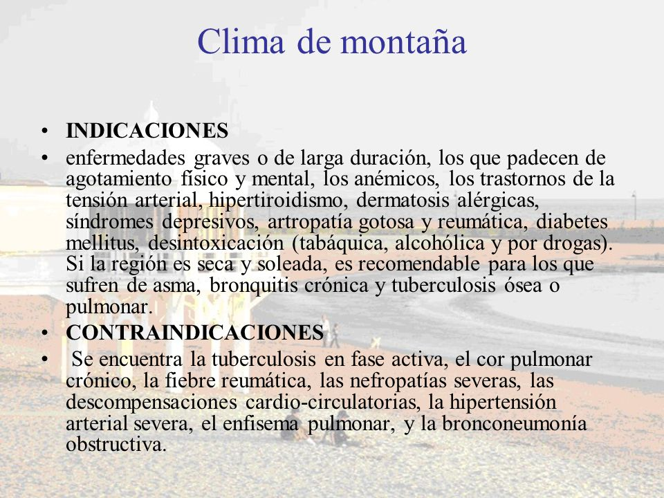 Clima de montaña INDICACIONES enfermedades graves o de larga duración, los que padecen de agotamiento físico y mental, los anémicos, los trastornos de