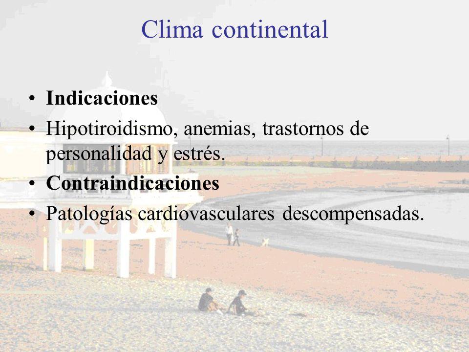 Clima continental Indicaciones Hipotiroidismo, anemias, trastornos de personalidad y estrés. Contraindicaciones Patologías cardiovasculares descompens