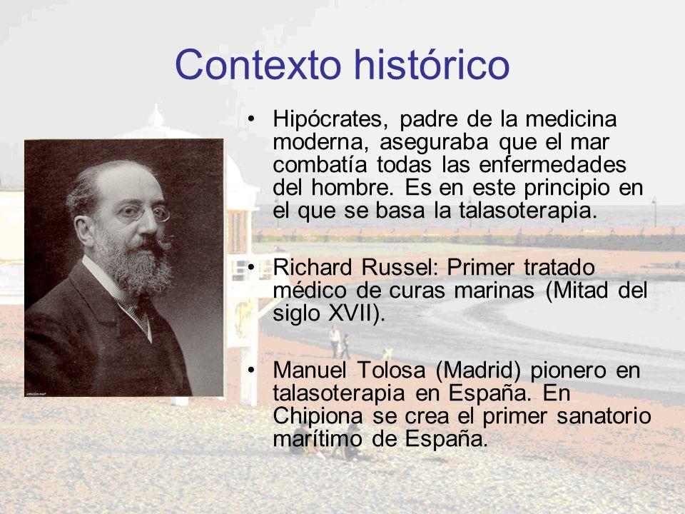 Contexto histórico Hipócrates, padre de la medicina moderna, aseguraba que el mar combatía todas las enfermedades del hombre. Es en este principio en