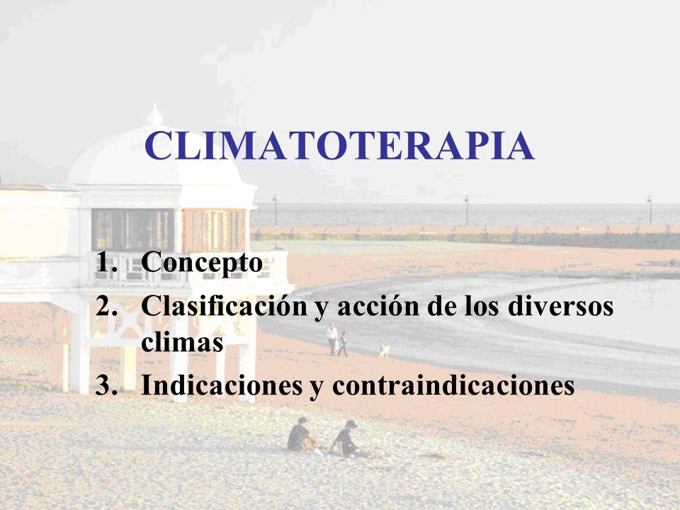 CLIMATOTERAPIA 1.Concepto 2.Clasificación y acción de los diversos climas 3.Indicaciones y contraindicaciones