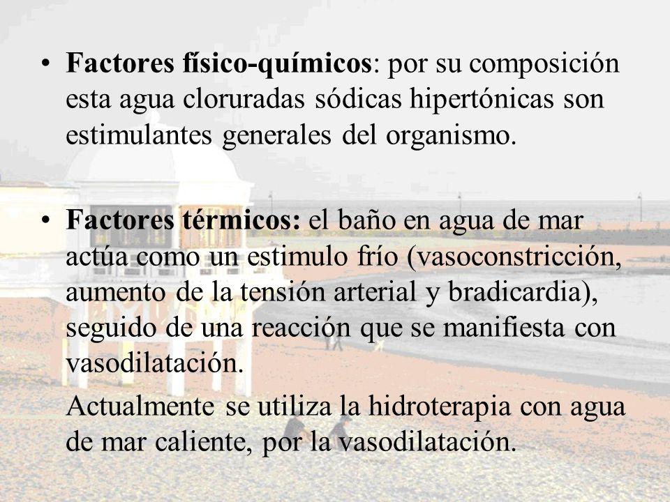 Factores físico-químicos: por su composición esta agua cloruradas sódicas hipertónicas son estimulantes generales del organismo. Factores térmicos: el