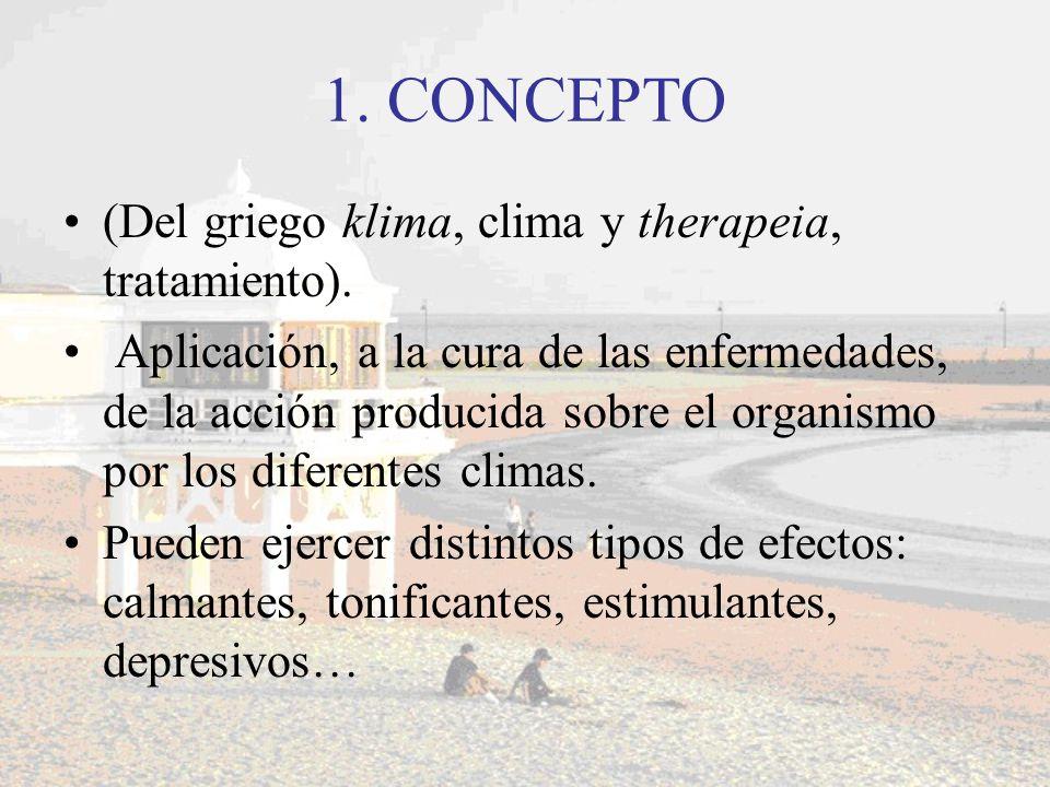 1. CONCEPTO (Del griego klima, clima y therapeia, tratamiento). Aplicación, a la cura de las enfermedades, de la acción producida sobre el organismo p