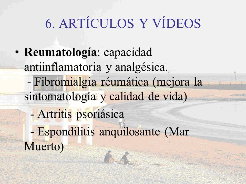 6. ARTÍCULOS Y VÍDEOS Reumatología: capacidad antiinflamatoria y analgésica. - Fibromialgia réumática (mejora la sintomatología y calidad de vida) - A