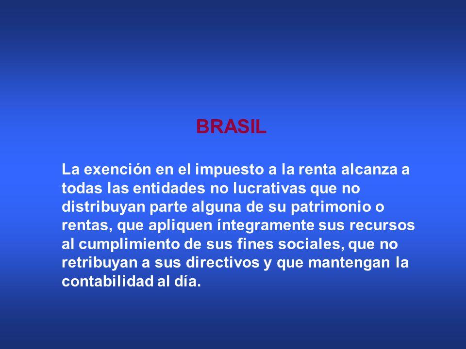 BRASIL La exención en el impuesto a la renta alcanza a todas las entidades no lucrativas que no distribuyan parte alguna de su patrimonio o rentas, qu