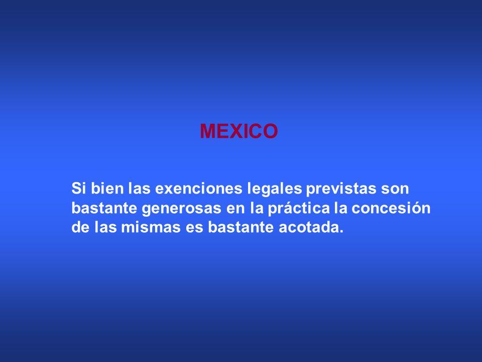 MEXICO Si bien las exenciones legales previstas son bastante generosas en la práctica la concesión de las mismas es bastante acotada.