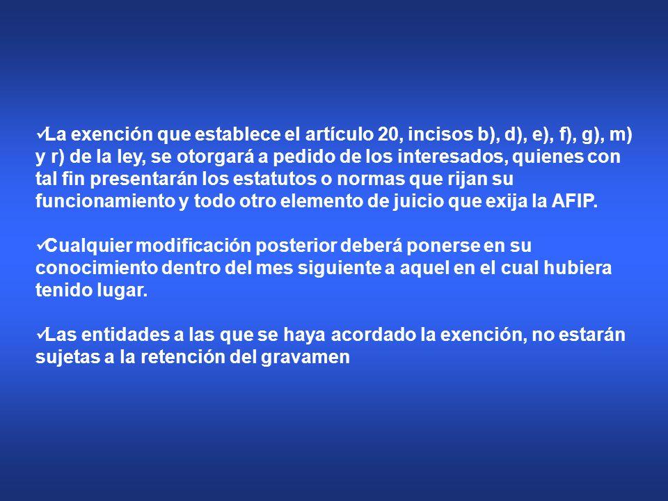 La exención que establece el artículo 20, incisos b), d), e), f), g), m) y r) de la ley, se otorgará a pedido de los interesados, quienes con tal fin