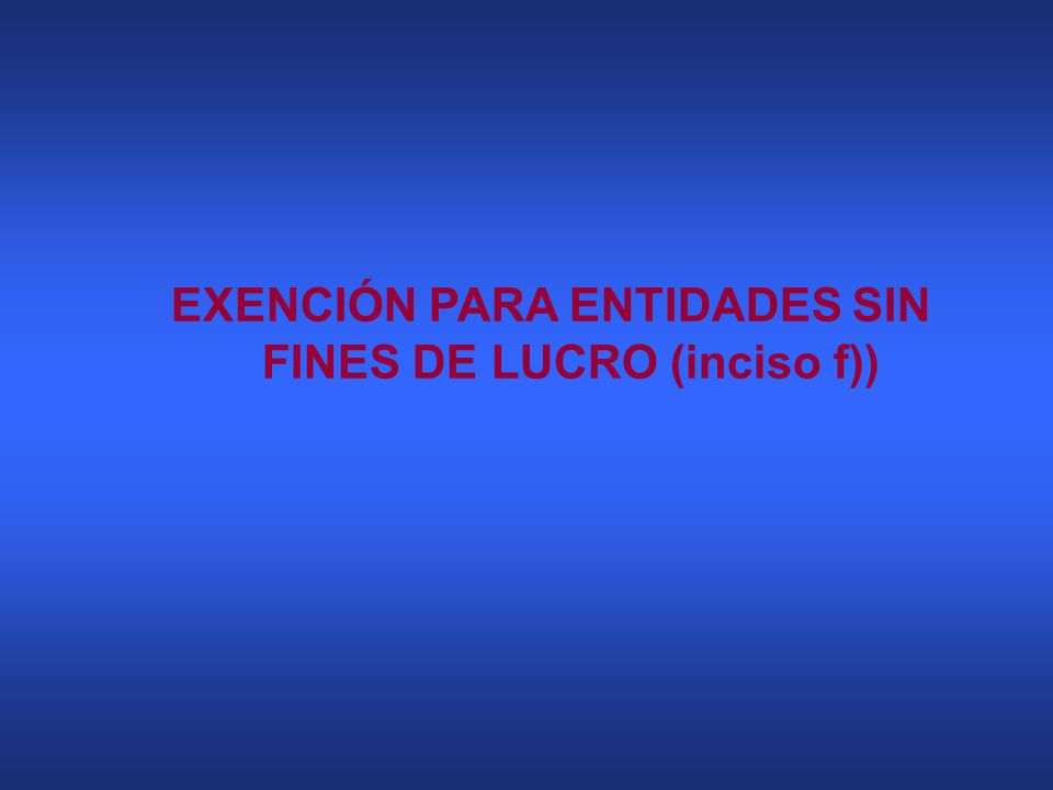 EXENCIÓN PARA ENTIDADES SIN FINES DE LUCRO (inciso f))