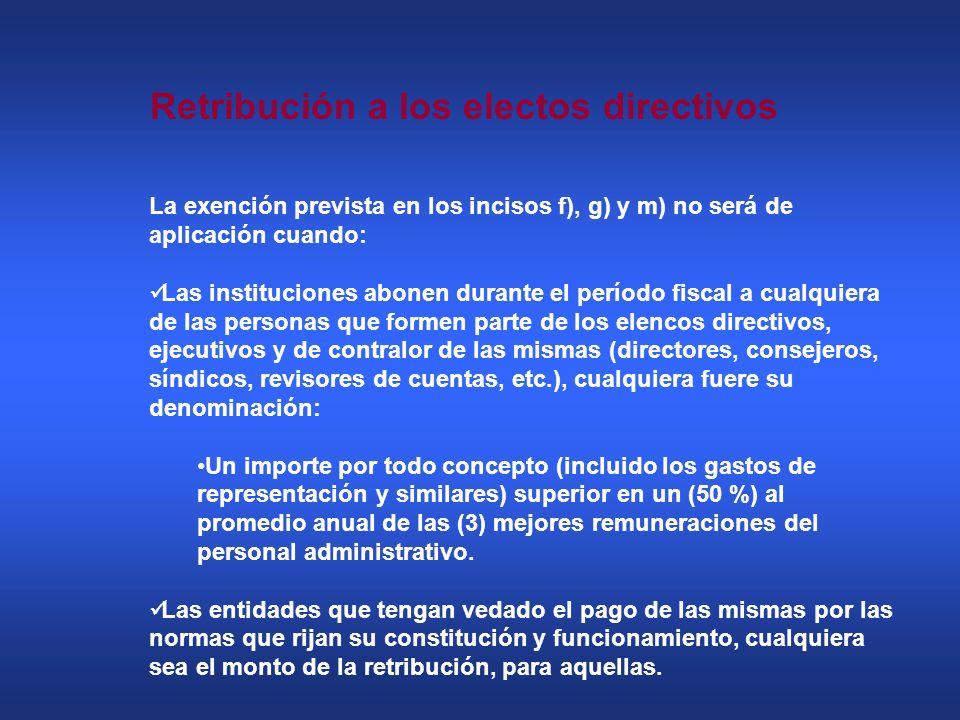 Retribución a los electos directivos La exención prevista en los incisos f), g) y m) no será de aplicación cuando: Las instituciones abonen durante el
