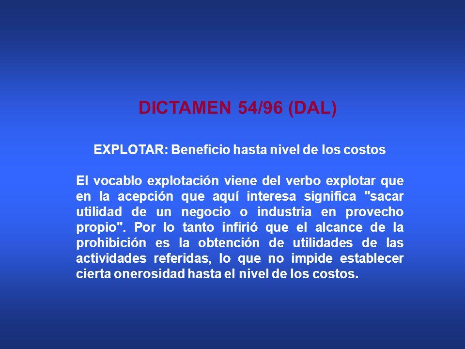 DICTAMEN 54/96 (DAL) EXPLOTAR: Beneficio hasta nivel de los costos El vocablo explotación viene del verbo explotar que en la acepción que aquí interes