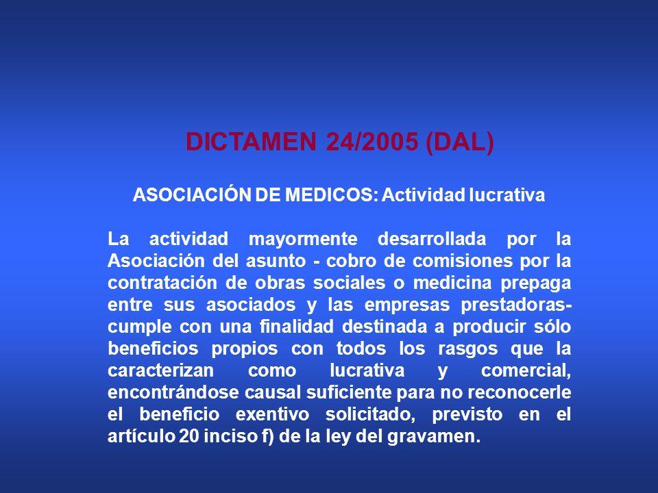 DICTAMEN 24/2005 (DAL) ASOCIACIÓN DE MEDICOS: Actividad lucrativa La actividad mayormente desarrollada por la Asociación del asunto - cobro de comisio