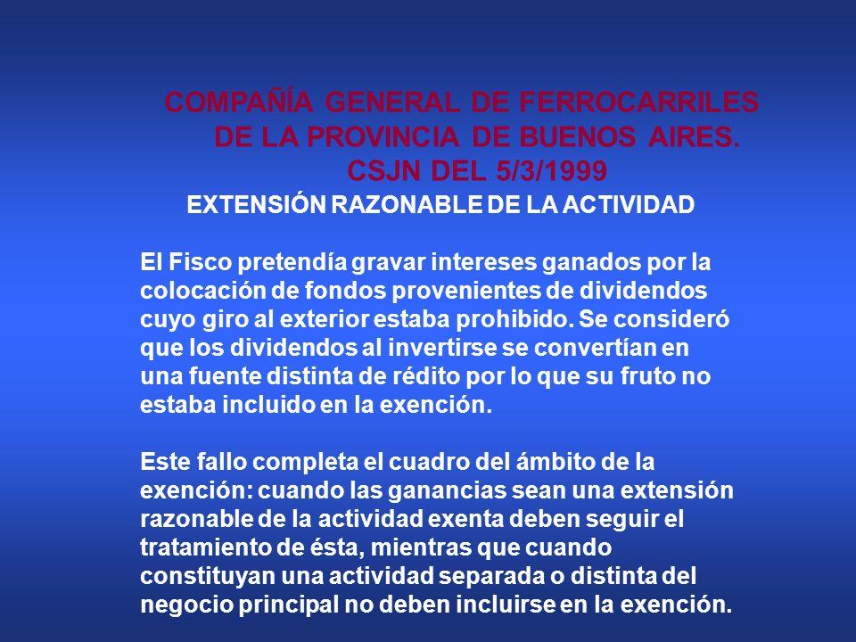 COMPAÑÍA GENERAL DE FERROCARRILES DE LA PROVINCIA DE BUENOS AIRES. CSJN DEL 5/3/1999 EXTENSIÓN RAZONABLE DE LA ACTIVIDAD El Fisco pretendía gravar int
