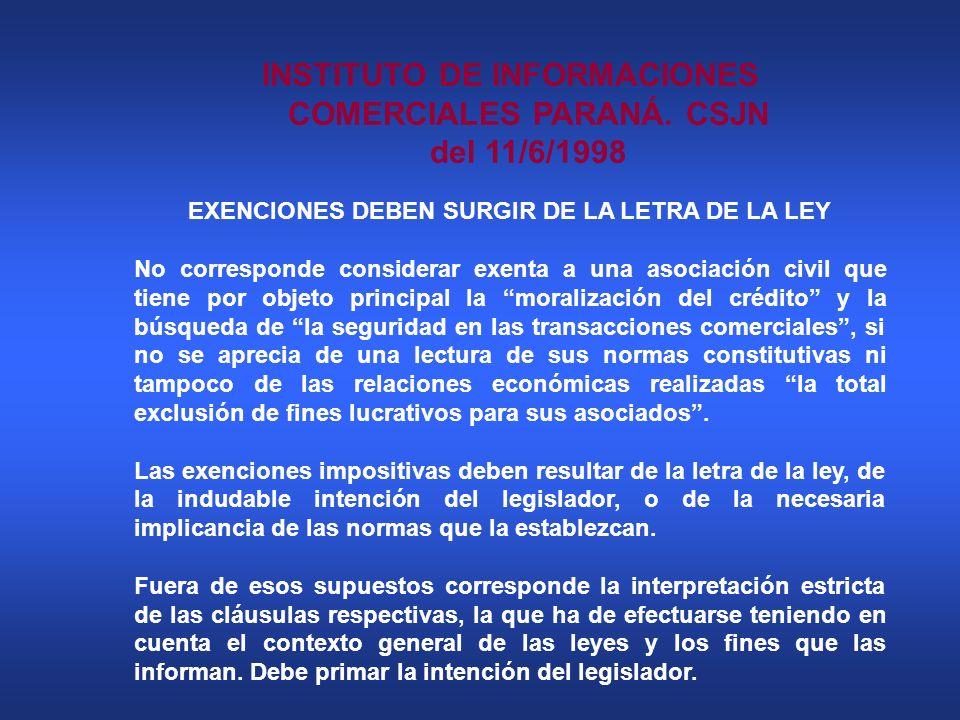 INSTITUTO DE INFORMACIONES COMERCIALES PARANÁ. CSJN del 11/6/1998 EXENCIONES DEBEN SURGIR DE LA LETRA DE LA LEY No corresponde considerar exenta a una