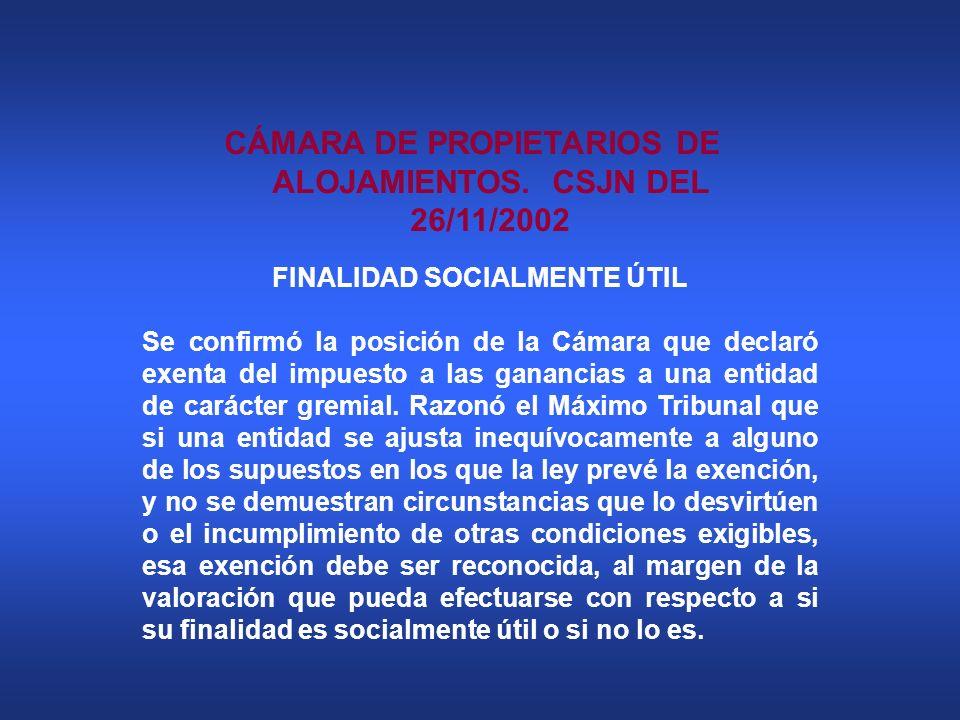 CÁMARA DE PROPIETARIOS DE ALOJAMIENTOS. CSJN DEL 26/11/2002 FINALIDAD SOCIALMENTE ÚTIL Se confirmó la posición de la Cámara que declaró exenta del imp