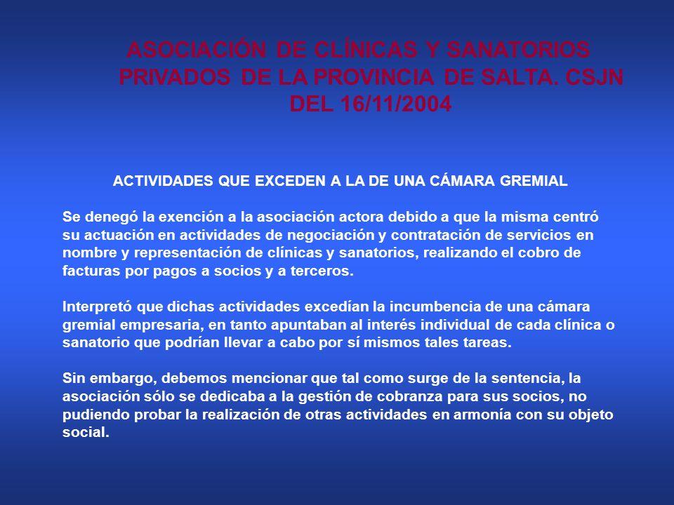 ASOCIACIÓN DE CLÍNICAS Y SANATORIOS PRIVADOS DE LA PROVINCIA DE SALTA. CSJN DEL 16/11/2004 ACTIVIDADES QUE EXCEDEN A LA DE UNA CÁMARA GREMIAL Se deneg