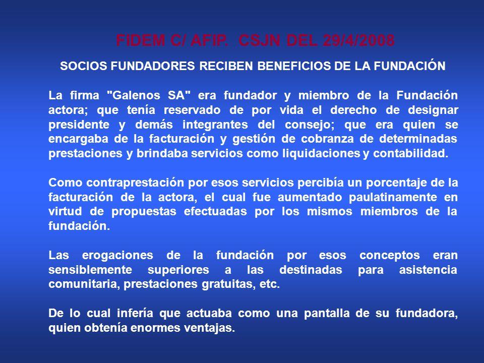 FIDEM C/ AFIP. CSJN DEL 29/4/2008 SOCIOS FUNDADORES RECIBEN BENEFICIOS DE LA FUNDACIÓN La firma