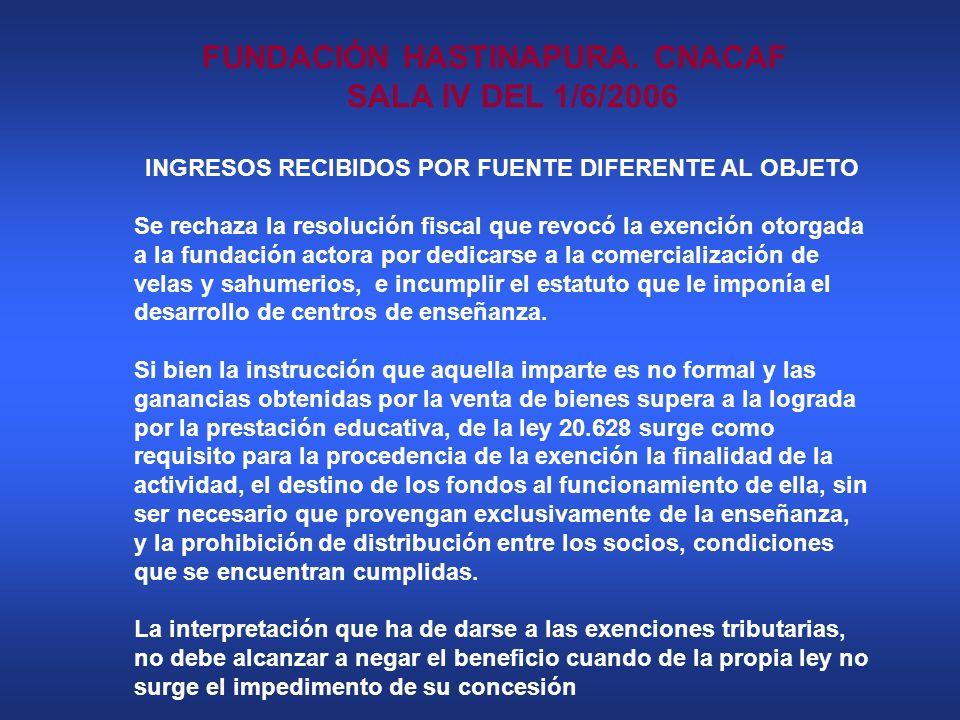 FUNDACIÓN HASTINAPURA. CNACAF SALA IV DEL 1/6/2006 INGRESOS RECIBIDOS POR FUENTE DIFERENTE AL OBJETO Se rechaza la resolución fiscal que revocó la exe