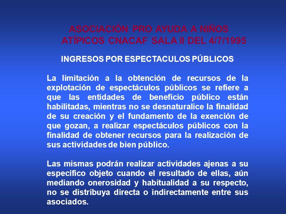 ASOCIACIÓN PRO AYUDA A NIÑOS ATÍPICOS CNACAF SALA II DEL 4/7/1995 INGRESOS POR ESPECTACULOS PÚBLICOS La limitación a la obtención de recursos de la ex
