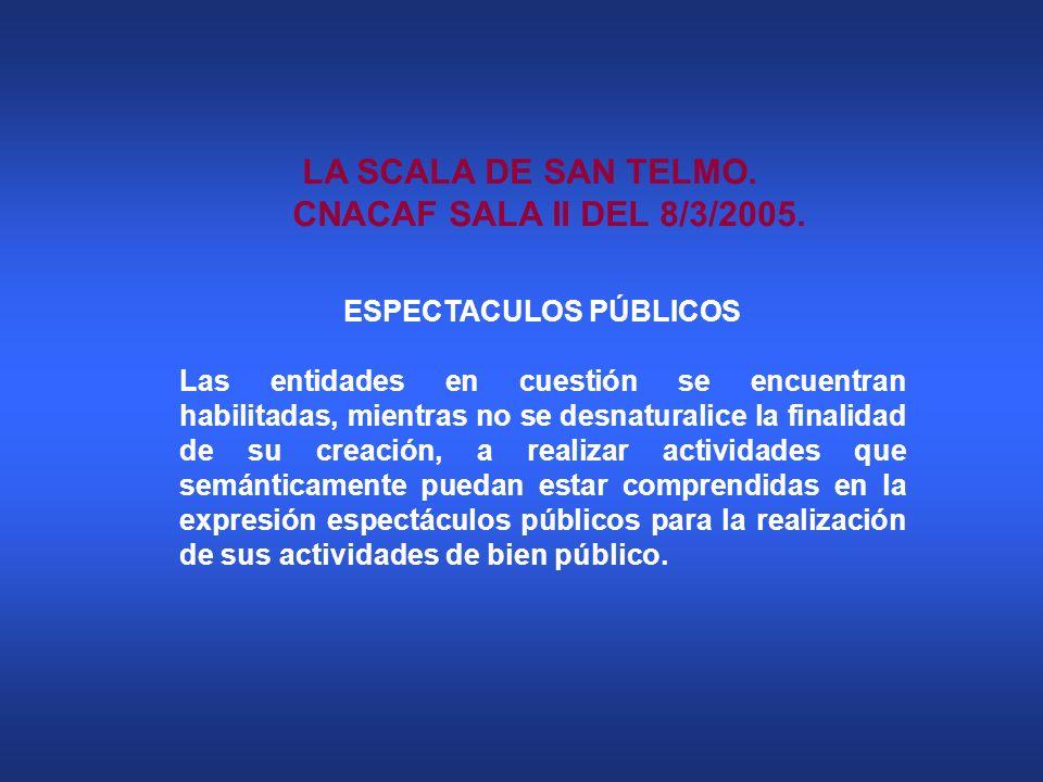 LA SCALA DE SAN TELMO. CNACAF SALA II DEL 8/3/2005. ESPECTACULOS PÚBLICOS Las entidades en cuestión se encuentran habilitadas, mientras no se desnatur