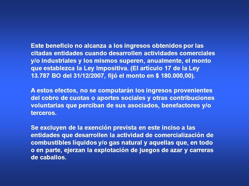 Este beneficio no alcanza a los ingresos obtenidos por las citadas entidades cuando desarrollen actividades comerciales y/o industriales y los mismos
