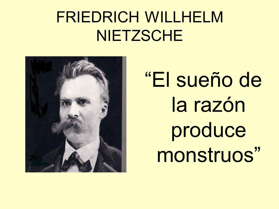 FRIEDRICH WILLHELM NIETZSCHE El sueño de la razón produce monstruos