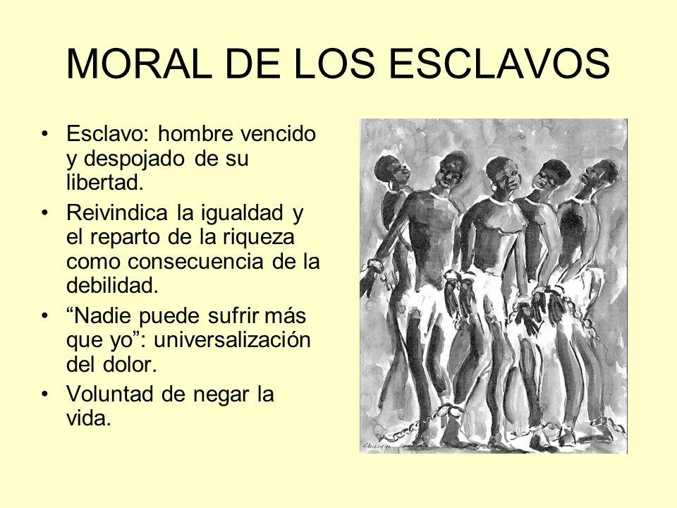 MORAL DE LOS ESCLAVOS Esclavo: hombre vencido y despojado de su libertad. Reivindica la igualdad y el reparto de la riqueza como consecuencia de la de