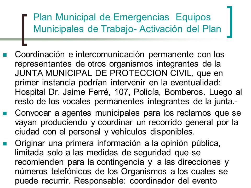 Coordinación e intercomunicación permanente con los representantes de otros organismos integrantes de la JUNTA MUNICIPAL DE PROTECCION CIVIL, que en p