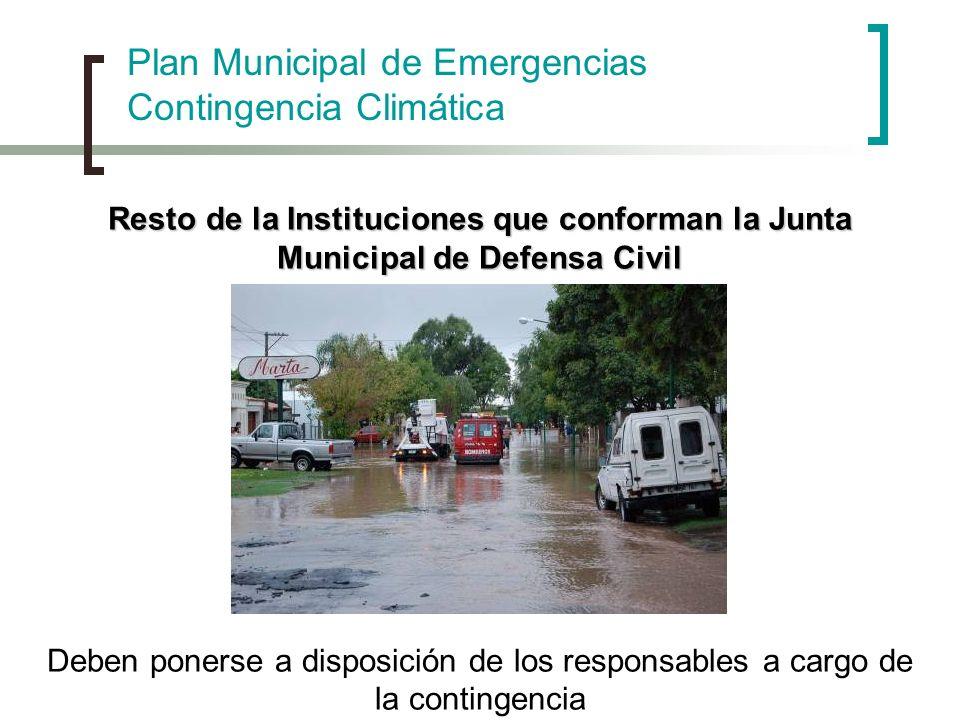 Plan Municipal de Emergencias Contingencia Climática Resto de la Instituciones que conforman la Junta Municipal de Defensa Civil Deben ponerse a dispo